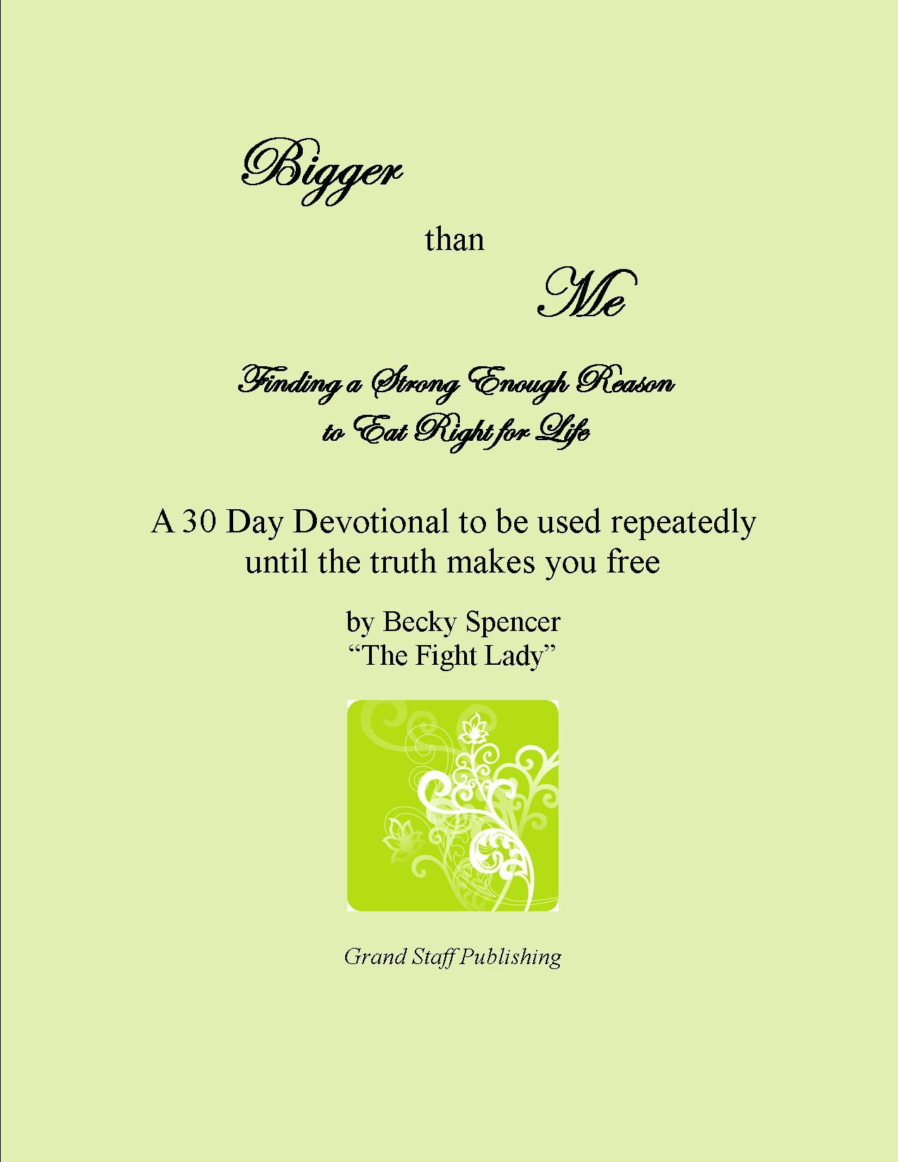 Bigger Than Me: Finding a Strong Enough Reason to Eat Right for Life by Becky Yates Spencer