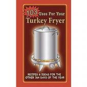 103 Uses for Your Turkey Fryer - Cookbook
